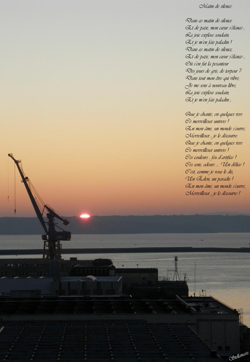 Matin de silence / / Dans ce matin de silence / Et de paix, mon cœur s'élance ; / / La joie explose soudain, / Et je m'en fais paladin ! / Dans ce matin de silence, / Et de paix, mon cœur s'élance ; / Où s'en fut la pesanteur / Des jours de gris, de torpeur ? / Dans tout mon être qui vibre, / Je me sens à nouveau libre, / La joie explose soudain, / Et je m'en fais paladin ; / / Que je chante, en quelques vers / Ce merveilleux univers ! / En mon âme, un monde s'ouvre, / Merveilleux ; je le découvre. / Que je chante, en quelques vers / Ce merveilleux univers ! / Ces couleurs : feu d'artifice ! / Ces sons, odeurs … Un délice ! / C'est, comme je vous le dis, / Un Éden, un paradis ! / En mon âme, un monde s'ouvre, / Merveilleux ; je le découvre ! / / Stellamaris