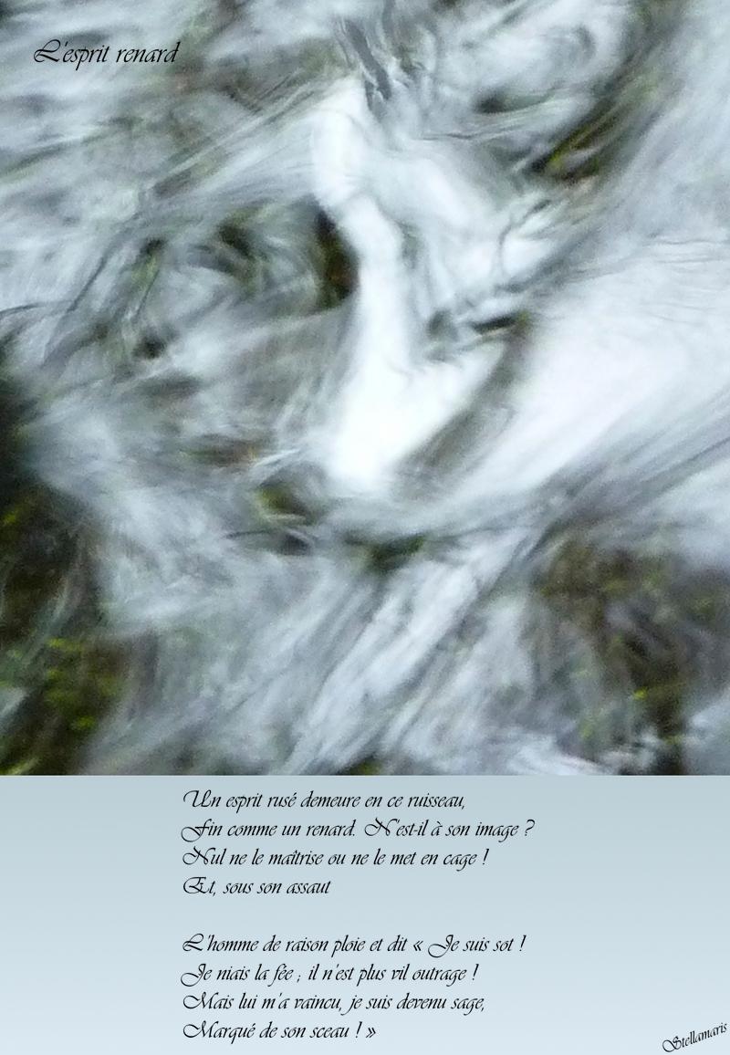 L'esprit renard / / Un esprit rusé demeure en ce ruisseau, / Fin comme un renard. N'est-il à son image ? / Nul ne le maîtrise ou ne le met en cage ! / Et, sous son assaut / / L'homme de raison ploie et dit « Je suis sot ! / Je niais la fée ; il n'est plus vil outrage ! / Mais lui m'a vaincu, je suis devenu sage, / Marqué de son sceau ! » / / Stellamaris